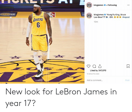 "kung fu: kingjames  Following  kingjames ""Kung Fu King, Bruce  Lee-Bron""?? IDK.  ish  #repost  TAKERS  6  10m  Liked by 347,070  10 MINUTES AGO  Add a comment...  Post  : New look for LeBron James in year 17?"