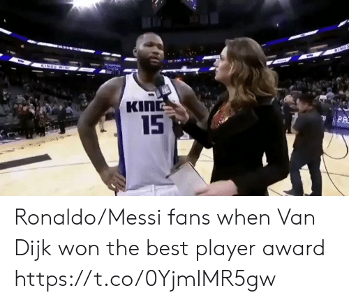 Messi: KINGS  KINGS WIN  KING  15  PA Ronaldo/Messi fans when Van Dijk won the best player award  https://t.co/0YjmlMR5gw
