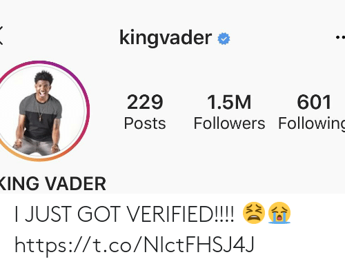 Kingvader: kingvader  229  1.5M  601  Followers Following  Posts  ING VADER I JUST GOT VERIFIED!!!! 😫😭 https://t.co/NlctFHSJ4J