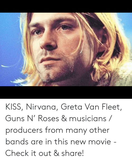Nirvana:   KISS, Nirvana, Greta Van Fleet, Guns N' Roses & musicians / producers from many other bands are in this new movie - Check it out & share!