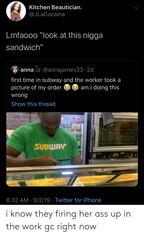 "Anna, Iphone, and Subway: Kitchen Beautician.  @JLaCocaina  Lmfaooo ""look at this nigga  sandwich""  anna@annajames33 2d  first time in subway and the worker took a  picture of my order  am I doing this  wrong  Show this thread  WAY OMRK  SUBWAY  8:32 AM 9/2/19 Twitter for iPhone i know they firing her ass up in the work gc right now"