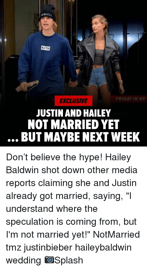 """Friday, Hype, and Memes: KITH  FRIDAY IN NY  EXCLUSIVE  JUSTIN AND HAILEY  NOT MARRIED YET  BUT MAYBE NEXT WEEK Don't believe the hype! Hailey Baldwin shot down other media reports claiming she and Justin already got married, saying, """"I understand where the speculation is coming from, but I'm not married yet!"""" NotMarried tmz justinbieber haileybaldwin wedding 📷Splash"""