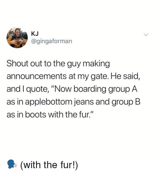 """Ironic, Boots, and Gate: KJ  @gingaforman  Shout out to the guy making  announcements at my gate. He said,  and I quote, """"Now boarding group A  as in applebottom jeans and group B  as in boots with the fur."""" 🗣 (with the fur!)"""