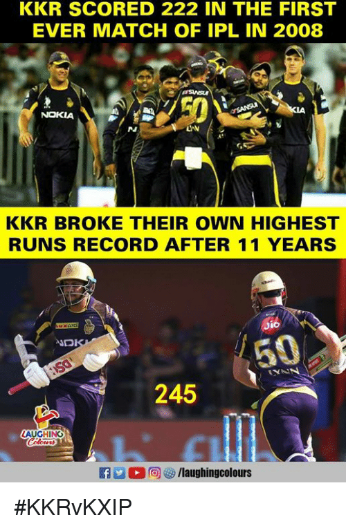 Match, Record, and Indianpeoplefacebook: KKR SCORED 222 IN THE FIRST  EVER MATCH OF IPL IN 2008  NOKIA  KKR BROKE THEIR OWN HIGHEST  RUNS RECORD AFTER 11 YEARS  245  LAUGHING #KKRvKXIP