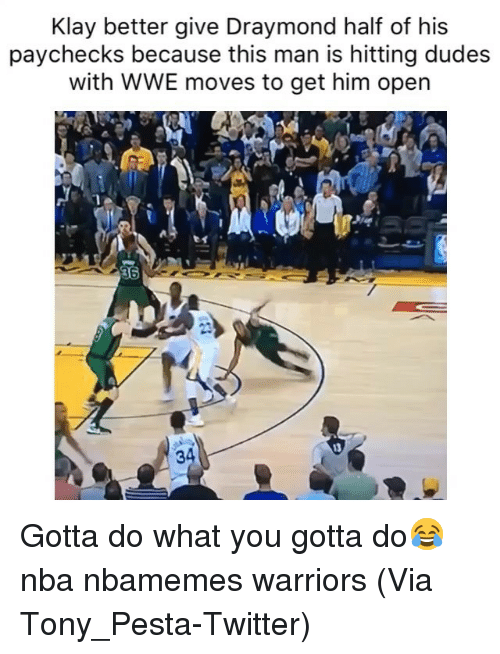 Basketball, Nba, and Sports: Klay better give Draymond half of his  paychecks because this man is hitting dudes  with WWE moves to get him open  36  13  34 Gotta do what you gotta do😂 nba nbamemes warriors (Via ‪Tony_Pesta‬-Twitter)