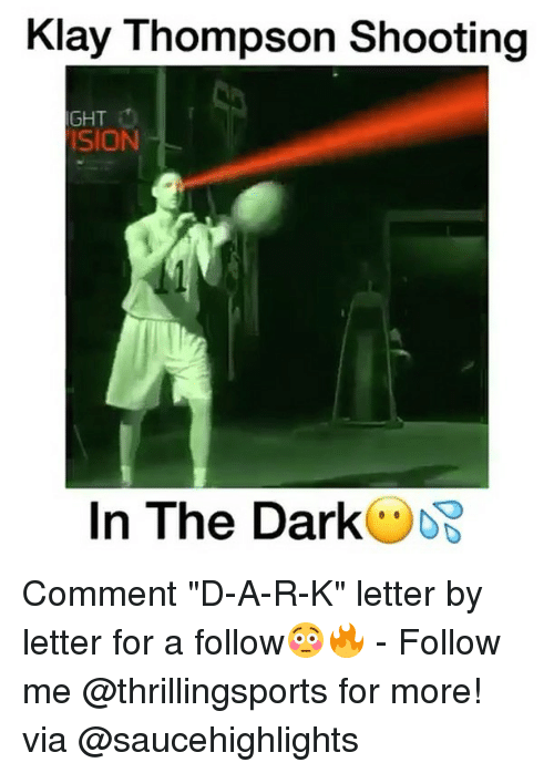 """Klay Thompson, Memes, and 🤖: Klay Thompson Shooting  IGHT  ISION  In The Dark Comment """"D-A-R-K"""" letter by letter for a follow😳🔥 - Follow me @thrillingsports for more! via @saucehighlights"""