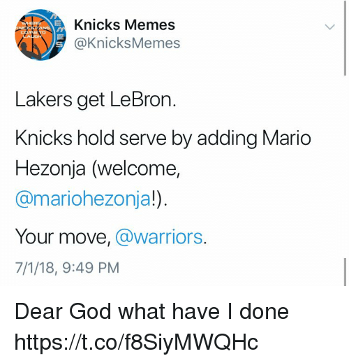 Your Move: Knicks Memes  @KnicksMemes  St  Lakers get LeBron.  Knicks hold serve by adding Mario  Hezonja (welcome,  @mariohezonja!)  Your move, @warriors.  7/1/18, 9:49 PM Dear God what have I done https://t.co/f8SiyMWQHc