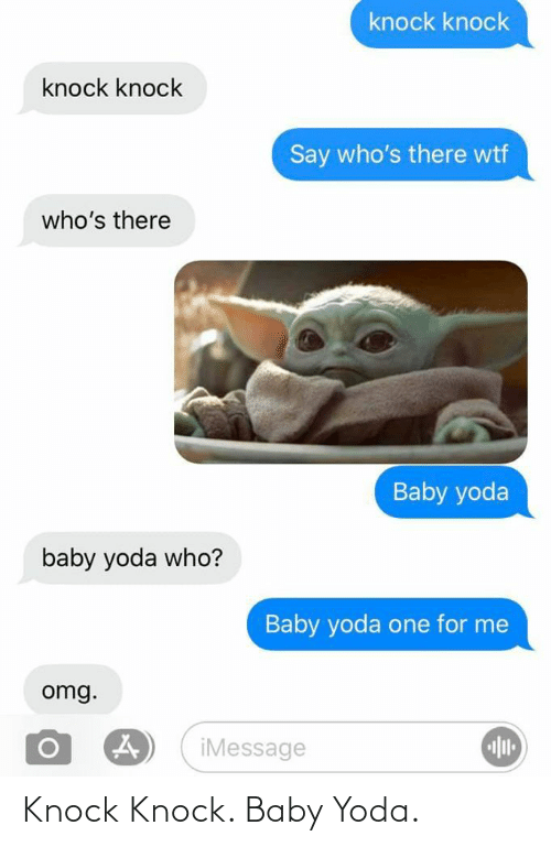 Yoda: knock knock  knock knock  Say who's there wtf  who's there  Baby yoda  baby yoda who?  Baby yoda one for me  omg.  iMessage Knock Knock. Baby Yoda.
