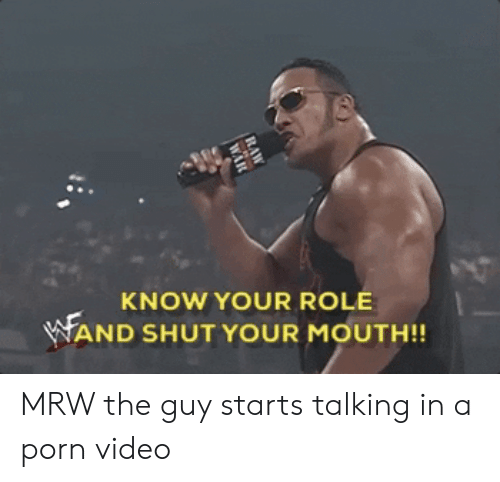 Mrw, Porn Video, and Video: KNOW YOUR ROLE  WAND SHUT YOUR MOUTH!!  RAW  WAR MRW the guy starts talking in a porn video