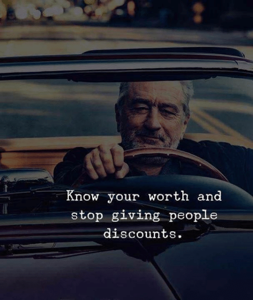 Stop, People, and  Worth: Know your worth and  stop giving people  discounts.