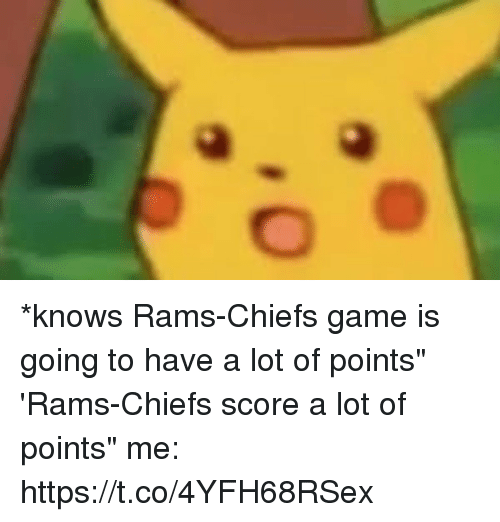 """Football, Nfl, and Sports: *knows Rams-Chiefs game is going to have a lot of points""""  'Rams-Chiefs score a lot of points""""   me: https://t.co/4YFH68RSex"""