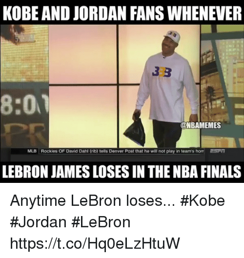 Rockies: KOBE AND JORDAN FANS WHENEVER  3 B  8:01  @NBAMEMES  MLB Rockies OF David Dahl (rib) tells Denver Post that he will not play in team's hom ESFii  LEBRON JAMES LOSES IN THENBA FINALS Anytime LeBron loses... #Kobe #Jordan #LeBron https://t.co/Hq0eLzHtuW
