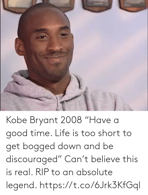"too: Kobe Bryant 2008 ""Have a good time. Life is too short to get bogged down and be discouraged""  Can't believe this is real. RIP to an absolute legend. https://t.co/6Jrk3KfGql"