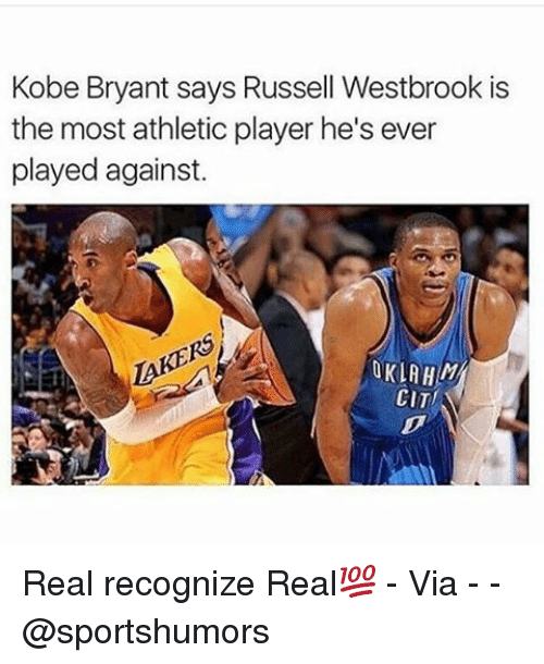 Russel Westbrook: Kobe Bryant says Russell Westbrook is  the most athletic player he's ever  played against.  OKLA  CITI Real recognize Real💯 - Via - - @sportshumors