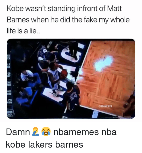Basketball, Fake, and Los Angeles Lakers: Kobe wasn't standing infront of Matt  Barnes when he did the fake my whole  lite is a lie  ES  ES  LS  OX  08  CK  DES  ORD  PTI  ISH  @NBAMEMES  OOL Damn🤦♂️😂 nbamemes nba kobe lakers barnes