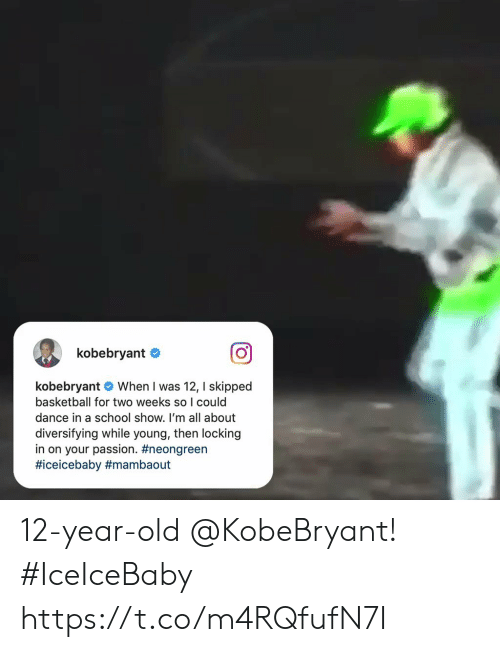 Basketball, Memes, and School: kobebryant  kobebryant When I was 12, I skipped  basketball for two weeks so I could  dance in a school show. I'm all about  diversifying while young, then locking  in on your passion. 12-year-old @KobeBryant! #IceIceBaby    https://t.co/m4RQfufN7I