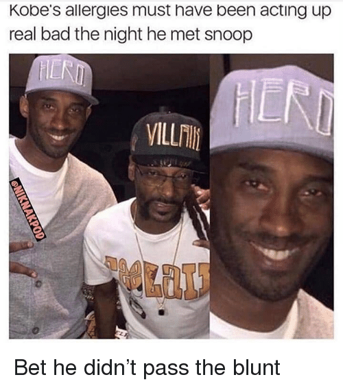 Bad, Nba, and Snoop: Kobe's allergies must have been acting up  real bad the night he met snoop  HIER Bet he didn't pass the blunt