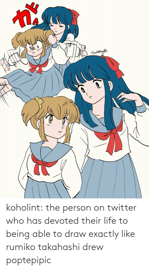drew: koholint:  the person on twitter who has devoted their life to being able to draw exactly like rumiko takahashi drew poptepipic