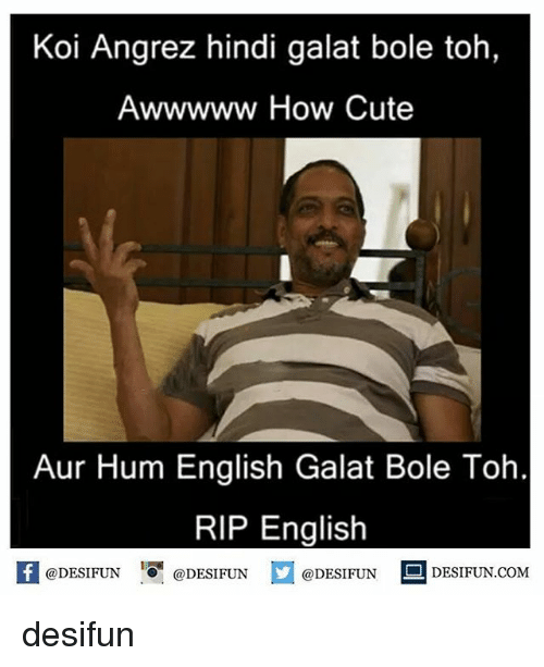 "Cute, Memes, and English: Koi Angrez hindi galat bole toh  Awwwww How Cute  Aur Hum English Galat Bole Toh  RIP English  @DESIFUN  ·0""  @DESI FUN  @DESIFUN  DESIFUN.COMM desifun"