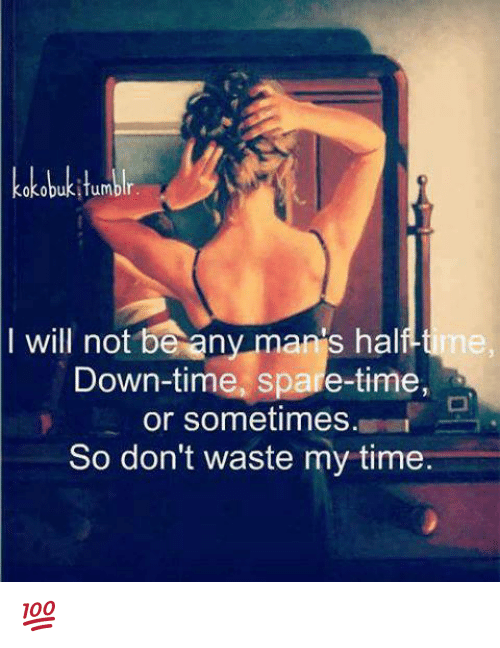 Sparing Time: kokobukitumblr  will not be any mans half time  Down-time, spare-time,  or sometimes.  So don't waste my time 💯