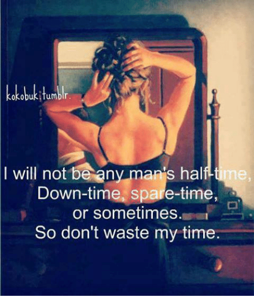 Sparing Time: kokobukitumblr  will not be any mans half time  Down-time, spare-time,  or sometimes.  So don't waste my time