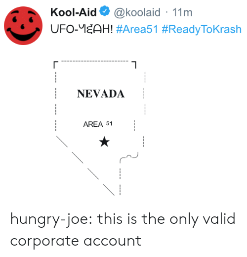 Hungry, Kool Aid, and Tumblr: Kool-Aid  @koolaid 11m  UFO-EAH! #Area51 #ReadyToKrash  NEVADA  AREA 51 hungry-joe:  this is the only valid corporate account