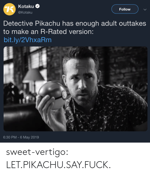 Pikachu, Tumblr, and Blog: Kotaku  @Kotaku  Follow  Detective Pikachu has enough adult outtake:s  to make an R-Rated version:  bit.ly/2VhxaRm  6:30 PM -6 May 2019 sweet-vertigo:  LET.PIKACHU.SAY.FUCK.