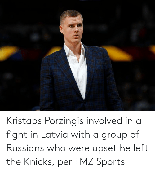 porzingis: Kristaps Porzingis involved in a fight in Latvia with a group of Russians who were upset he left the Knicks, per TMZ Sports