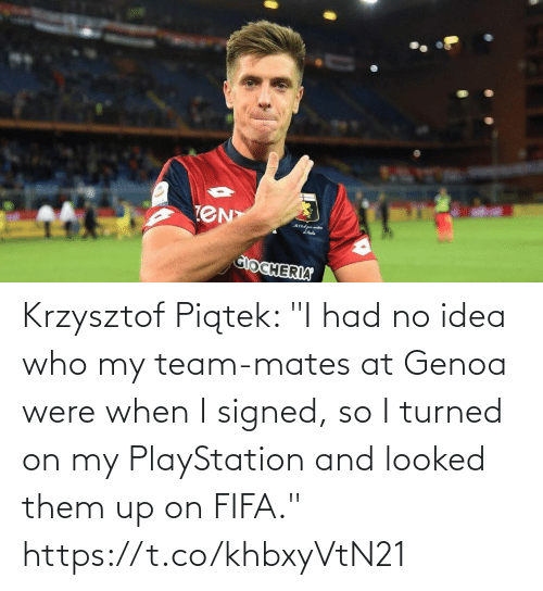 "Turned: Krzysztof Piątek: ""I had no idea who my team-mates at Genoa were when I signed, so I turned on my PlayStation and looked them up on FIFA."" https://t.co/khbxyVtN21"