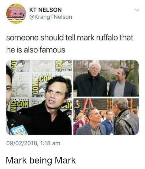 Mark Ruffalo: KT NELSON  KrangTNelson  ORK'S COOL DAD  someone should tell mark ruffalo that  he is also famous  INTERNATIO  CON  TERMATIONAL IO  INTERNAT  09/02/2018, 1:18 am Mark being Mark