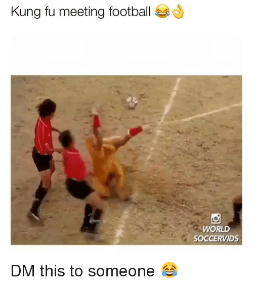 Football, Memes, and World: Kung fu meeting football  WORLD  SOCCERVIDS DM this to someone 😂