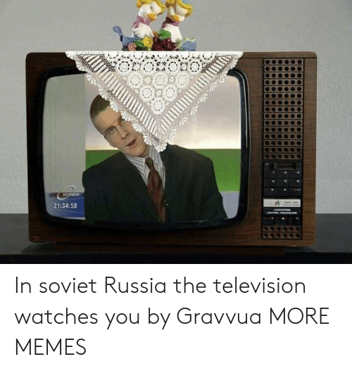 Dank, Memes, and Target: KURR  21:34:58 In soviet Russia the television watches you by Gravvua MORE MEMES