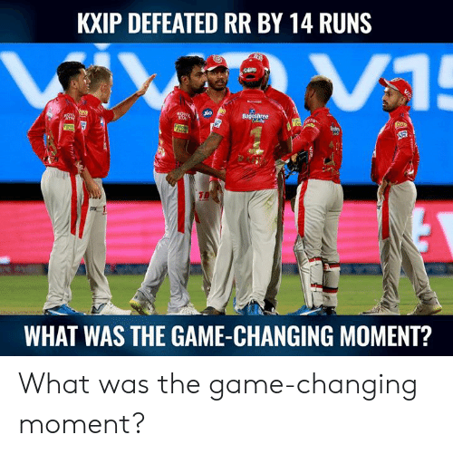 Memes, The Game, and Game: KXIP DEFEATED RR BY 14 RUNS  WHAT WAS THE GAME-CHANGING MOMENT? What was the game-changing moment?