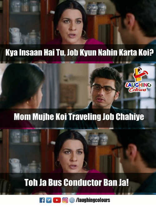 Indianpeoplefacebook, Mom, and Job: Kya Insaan Hai Tu, Job Kyun Nahin Karta Koi?  AUGHING  Colour  Mom Mujhe Koi Traveling Job Chahiye  Toh Ja Bus Conductor Ban Ja!