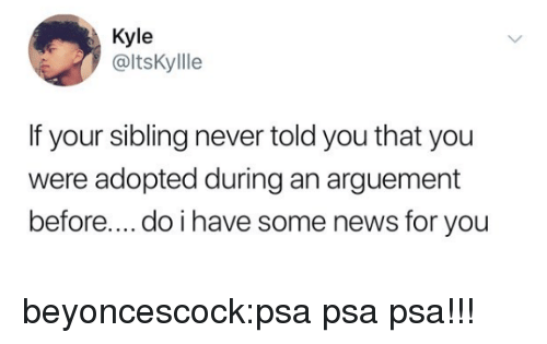 News, Target, and Tumblr: Kyle  @ltsKyllle  If your sibling never told you that you  were adopted during an arguement  before.... do i have some news for you beyoncescock:psa psa psa!!!