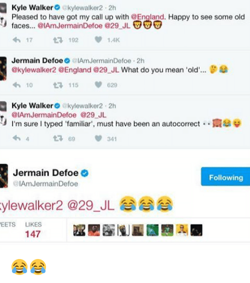"""Iamed: Kyle Walker  akylewalker2.2h  Pleased to have got my call up with OEngland. Happy to see some old  faces... @IAmJermainDefoe @29 JL  UUU  17  t 192  Jermain Defoe  IAmJermainDefoe 2h  @kylewalker2 @England @29 JL What do you mean 'old  8  10  t 115  620  Kyle Walker  akylewalker 2h  @IAmJermainDefoe @29 JL  I'm sure l typed """"familiar"""", must have been an autocorrect N39  t 69 341  Jermain Defoe  Following  @IAm Jermain Defoe  ylewalker a 29 JL  EETS  LIKES  147 😂😂"""