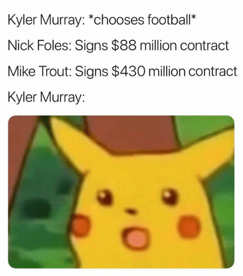 "Football, Nfl, and Nick: Kyler Murray: ""chooses football*  Nick Foles: Signs $88 million contract  Mike Trout: Signs $430 million contract  Kyler Murray:"