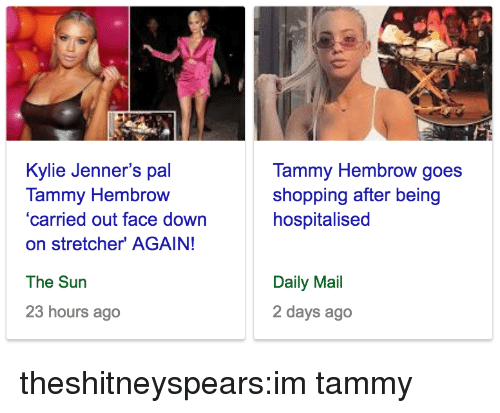 Shopping, Target, and Tumblr: Kylie Jenner's pal  Tammy Hembrow  'carried out face down  on stretcher' AGAIN!  Tammy Hembrow goes  shopping after being  hospitalised  The Sun  Daily Mail  2 days ago  23 hours ago theshitneyspears:im tammy