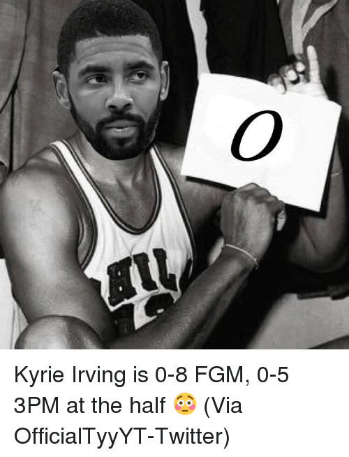 Basketball, Kyrie Irving, and Nba: Kyrie Irving is 0-8 FGM, 0-5 3PM at the half 😳 (Via OfficialTyyYT-Twitter)