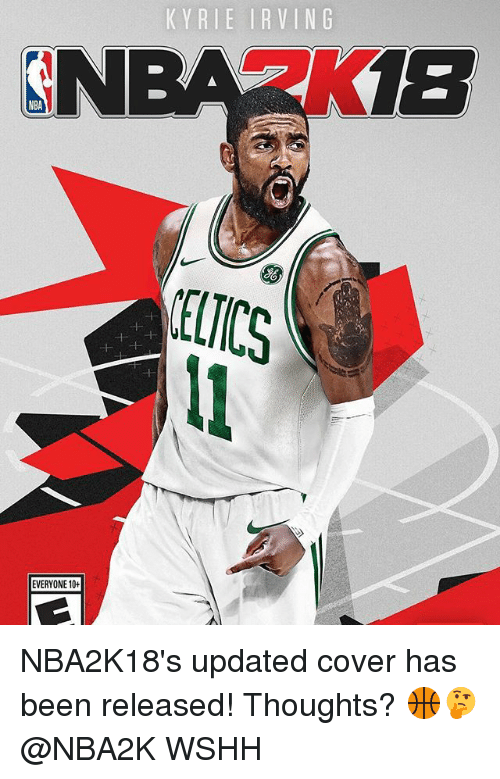Kyrie Irving, Memes, and Nba: KYRIE IRVING  NBA K18  NBA  ELICS  EVERYONE 10+ NBA2K18's updated cover has been released! Thoughts? 🏀🤔 @NBA2K WSHH
