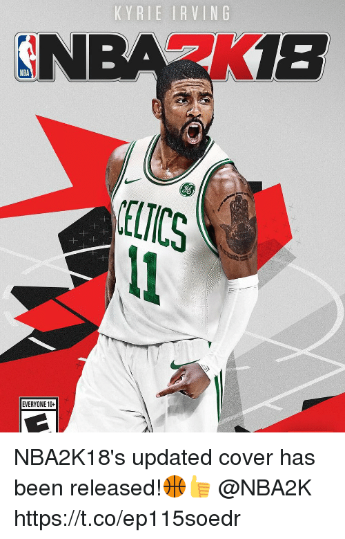 Kyrie Irving, Nba, and Been: KYRIE IRVING  SN  18  NBA  ELTICS  EVERYONE 10+ NBA2K18's updated cover has been released!🏀👍 @NBA2K https://t.co/ep115soedr