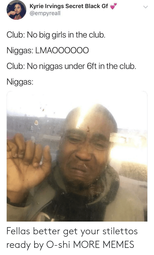 In The Club: Kyrie Irvings Secret Black Gf  @empyreall  Club: No big girls in the club.  Niggas: LMAO0000O  Club: No niggas under 6ft in the club.  Niggas Fellas better get your stilettos ready by O-shi MORE MEMES
