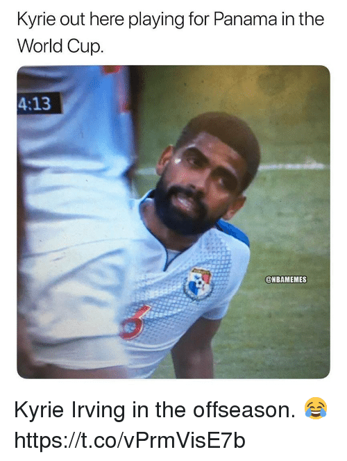 Kyrie Irving, Memes, and World Cup: Kyrie out here playing for Panama in the  World Cup.  4:13  @NBAMEMES Kyrie Irving in the offseason. 😂 https://t.co/vPrmVisE7b