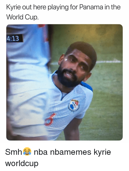 Basketball, Nba, and Smh: Kyrie out here playing for Panama in the  World Cup  4:13 Smh😂 nba nbamemes kyrie worldcup