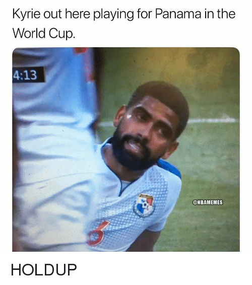 Nba, World Cup, and Panama: Kyrie out here playing for Panama in the  World Cup.  4:13  @NBAMEMES HOLDUP