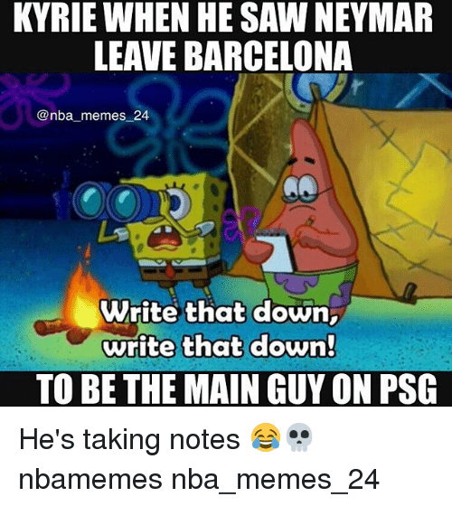 Nba Memes: KYRIE WHEN HE SAW NEYMAR  LEAVE BARCELONA  @nba memes 2  Write that down,  write that down  TO BE THE MAIN GUY ON PSG He's taking notes 😂💀 nbamemes nba_memes_24