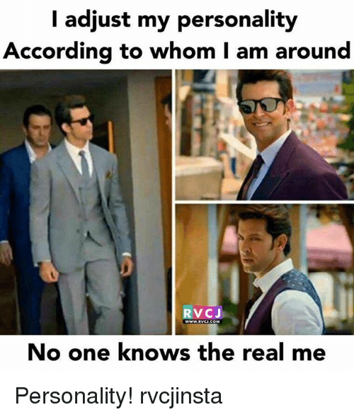 To Whom: l adjust my personality  According to whom I am around  RVCJ  No one knows the real me Personality! rvcjinsta