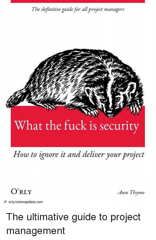 Orly: l be definitive guide for all project managers  What the fuck is security  How to ignore it and deliver your project  O'RLY  Awn Thyme  P orly.coloncapitalp.com The ultimative guide to project management
