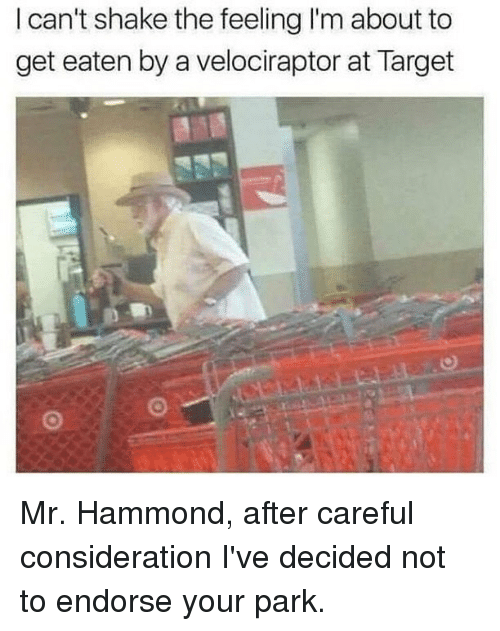 Target, Velociraptor, and Dank Memes: l can't shake the feeling I'm about to  get eaten by a velociraptor at Target Mr. Hammond, after careful consideration I've decided not to endorse your park.