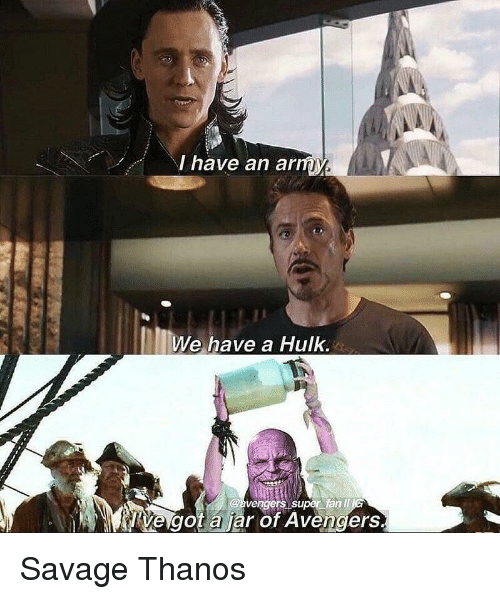Savage, Hulk, and Avengers: l have an arm  lWe have a Hulk  vengers  Ve got a jar of Avengers  super fan Il Savage Thanos